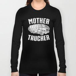 Mother Trucker Truck Driver Trucker Vehicle Cool Design Long Sleeve T-shirt