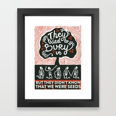 They tried to bury us Framed Art Print