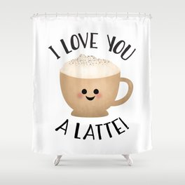 I Love You A LATTE! Shower Curtain