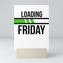 Funny Worker Working Job Humour Quote Loading Friday Mini Art Print