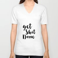 get shit done V-neck T-shirts featuring Get Shit Done by Radquoteshop