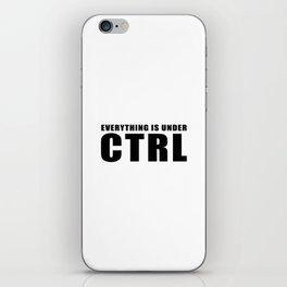 Everything is under CTRL iPhone Skin