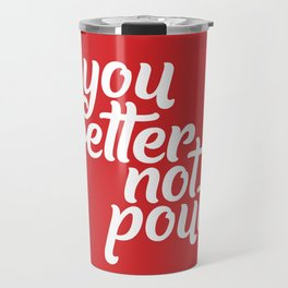 Better Not Pout Travel Mug