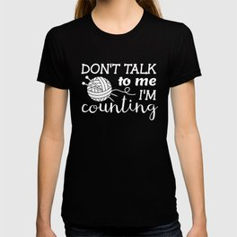 Knitting graphic Mothers Day Gift Don't Talk I'm Counting T-shirt