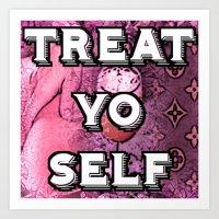 treat yo self Art Prints featuring TREAT YO SELF by D Arnold Designs