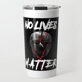 No Lives Matter Travel Mug