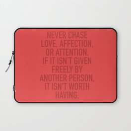 Never Chase Love, Affection, Or Attention Laptop Sleeve
