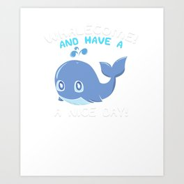 Whalecome And Have a Nice Day Cute Whale Art Print