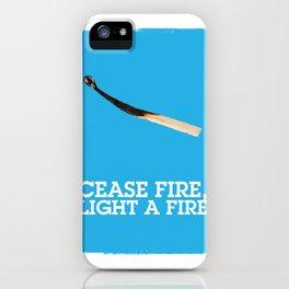 Cease fire, light a fire iPhone Case