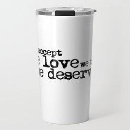 We accept the love we think we deserve. (In black) Travel Mug