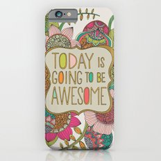 Today is going to be awesome Slim Case iPhone 6