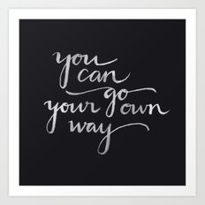 You Can Go Your Own Way Art Print