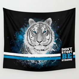 Tiger, don't stop...BE strong Wall Tapestry