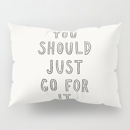 Just Go For It Pillow Sham