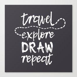 Travel. Explore. Draw. Repeat. Canvas Print