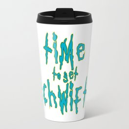 time to get schwifty Travel Mug