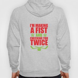 Making a Fist and Checking You Twice Hockey T-Shirt Hoody