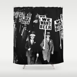 We Want Beer / Prohibition, Black and White Photography Shower Curtain
