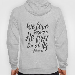 We Love Because He First Loved Us,Bible Verse,Scripture Art,Bible Cover,Bible Print,Christian Quote, Hoody