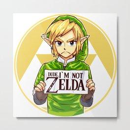 Dude i'm Not Zelda Metal Print
