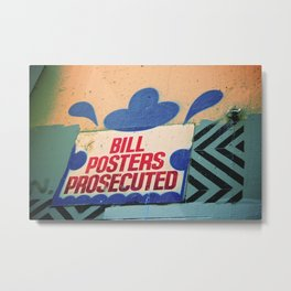 Melbourne Graffiti Street Art - Bill posters will be prosecuted Metal Print