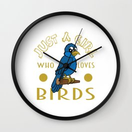 "Perfect for bird lovers like you! Grab this cute and adorable ""Just a Girl Who Loves Birds"" tee now! Wall Clock"