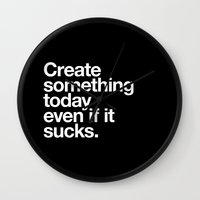 Wall Clocks featuring Create something today even if it sucks by WORDS BRAND™
