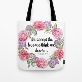 We Accept the Love We Think We Deserve Tote Bag