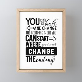 You can't go back and change the beginning Framed Mini Art Print