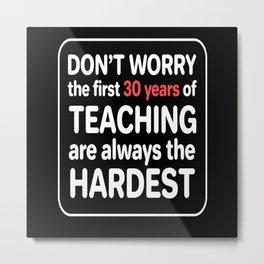 30 Years of Teaching are Hardest Teacher Metal Print