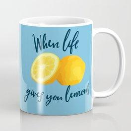 When Life Gives You Lemons, Make a Cup of Tea Coffee Mug