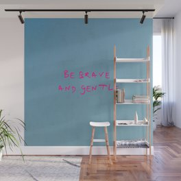 be brave and gentle -courageous,fearless,wild,hardy,hope,persevering Wall Mural