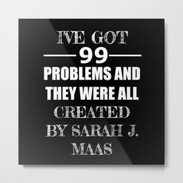 99 Problems All Created by Sarah J. Maas Metal Print