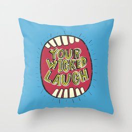 Your Wicked Laugh Throw Pillow
