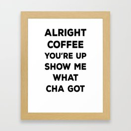 ALRIGHT COFFEE YOU_RE UP T-SHIRT Framed Art Print