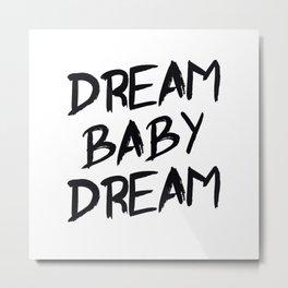 Dream Baby Dream Metal Print