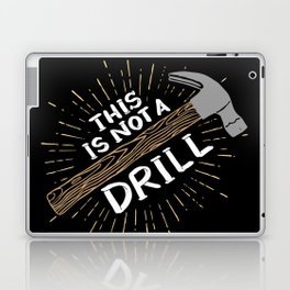 This is not a drill - Funny Carpenter Gifts Laptop & iPad Skin