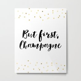 But First Champagne,Drink Sign,Wall Art,Quote Prints,Restaurant Decor,Typography Art,Wedding Metal Print