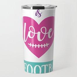 All You Need Is Love And Football Travel Mug