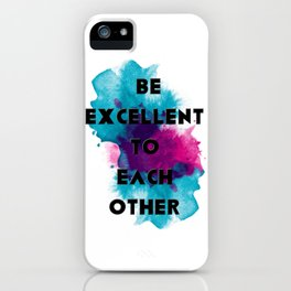 Be Excellent to each other iPhone Case