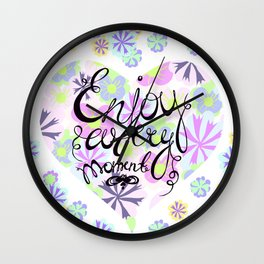 Enjoy life! Enjoy every moment! Wall Clock