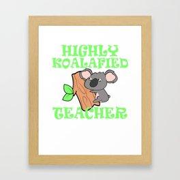 Highly Koalafied Teacher – Cute Gift for Teachers Framed Art Print