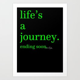 Life's a Journey... Ending Soon Art Print