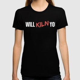 I Will Kiln You | Clever Pottery Design T-shirt