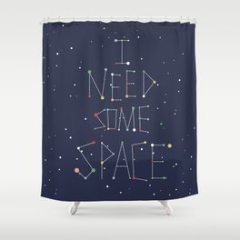 I Need Some Space Shower Curtain