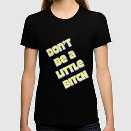 DON'T BE A LITTLE BITCH T-shirt