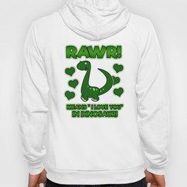 RAWR! Means I Love You In Dinosaur Hoody