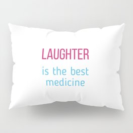 laughter is the best medicine Pillow Sham