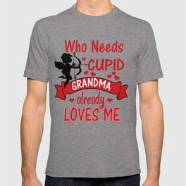 Funny Valentines Day Shirts for Kids -Who Needs Cupid, Grandma Loves Me T-shirt