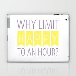 Why Limit Happy to an Hour? Laptop & iPad Skin